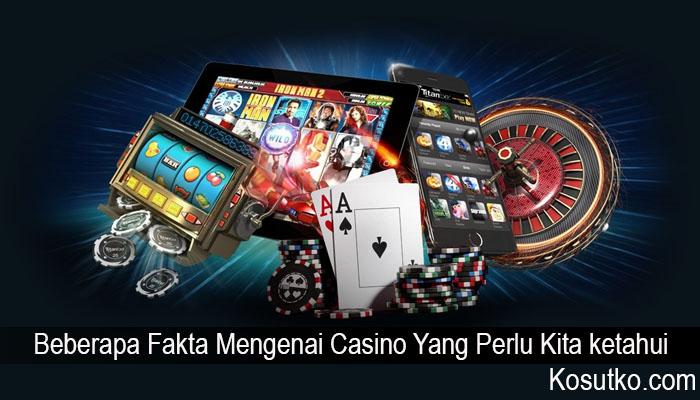 Beberapa Fakta Mengenai Casino Yang Perlu Kita ketahui