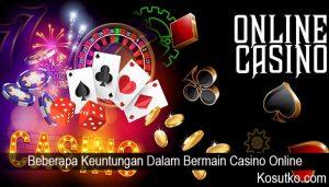 Beberapa Keuntungan Dalam Bermain Casino Online