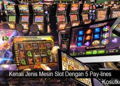 Kenali Jenis Mesin Slot Dengan 5 Pay-lines