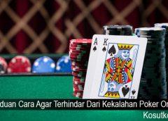 Panduan Cara Agar Terhindar Dari Kekalahan Poker Online