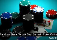 Panduan Siasat Terbaik Saat Bermain Poker Online