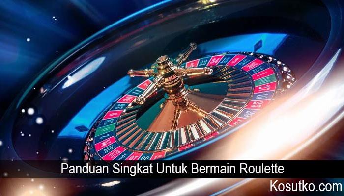 Panduan Singkat Untuk Bermain Roulette
