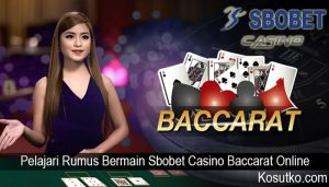 Pelajari Rumus Bermain Sbobet Casino Baccarat Online