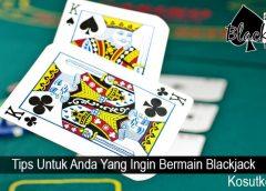 Tips Untuk Anda Yang Ingin Bermain Blackjack