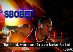 Tips Untuk Memasang Taruhan Basket Sbobet