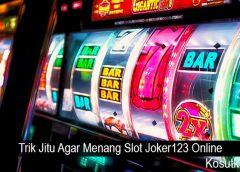 Trik Jitu Agar Menang Slot Joker123 Online