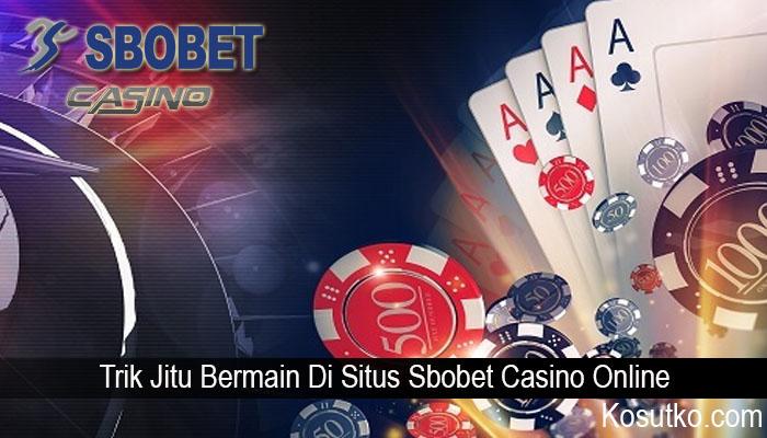 Trik Jitu Bermain Di Situs Sbobet Casino Online