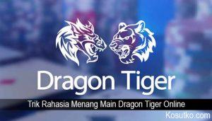 Trik Rahasia Menang Main Dragon Tiger Online