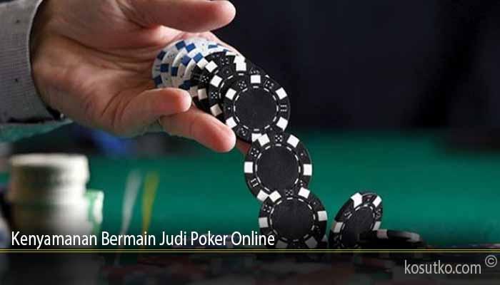 Kenyamanan Bermain Judi Poker Online