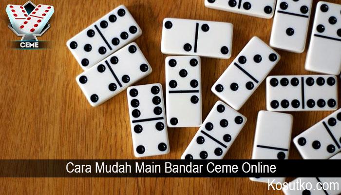 Cara Mudah Main Bandar Ceme Online