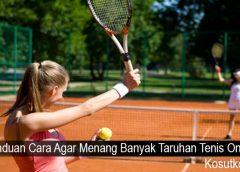 Panduan Cara Agar Menang Banyak Taruhan Tenis Online