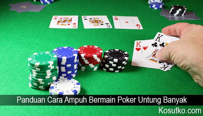 Panduan Cara Ampuh Bermain Poker Untung Banyak