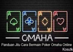 Panduan Jitu Cara Bermain Poker Omaha Online
