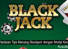 Panduan Tips Menang Blackjack dengan Modal Kecil