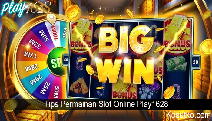 Tips Permainan Slot Online Play1628
