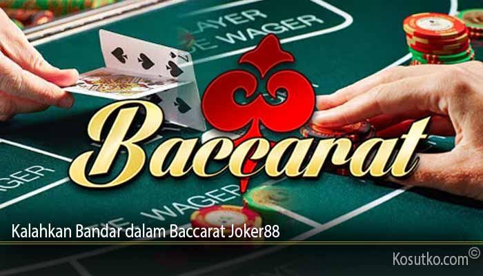 Kalahkan Bandar dalam Baccarat Joker88